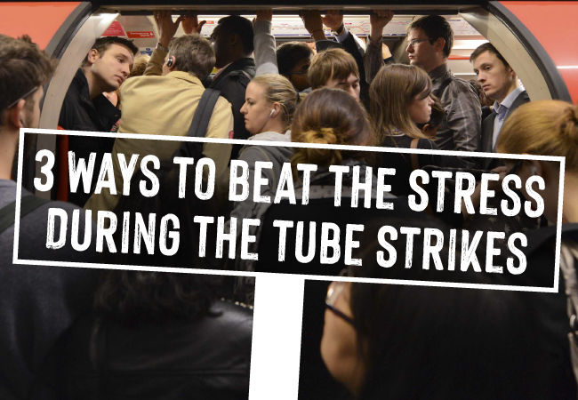 3 Ways To Beat The Stress During The Tube Strikes