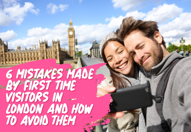 6 Mistakes Made By First Time Visitors In London And How To Avoid Them