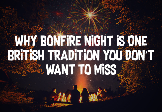 Why Bonfire Night Is One British Tradition You Don't Want To Miss