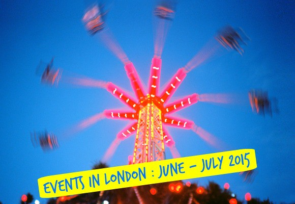 Things to Do in London: June & July 2015