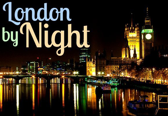 London By Night: Places To Visit at Twilight