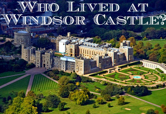 Through the Keyhole: The Royal Residents of Windsor Castle