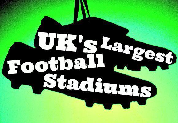 The Big Five: UK's Largest Football Stadiums