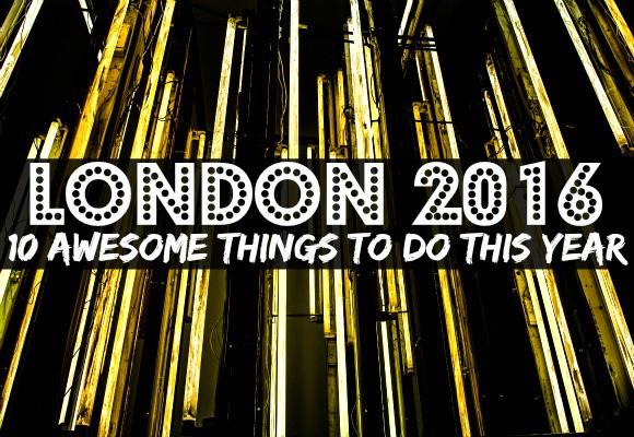 10 Amazing Things Happening in London in 2016