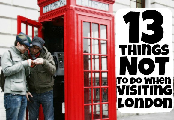 13 Things Not To Do When Visiting London