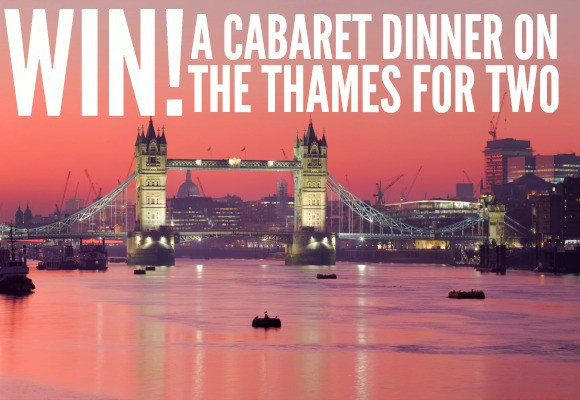 WIN A Cabaret Dinner on The Thames for Two!