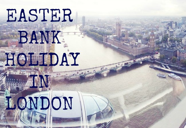 Awesome Things to Do on Easter Bank Holiday in London