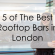 5 of The Best Rooftop Bars in London