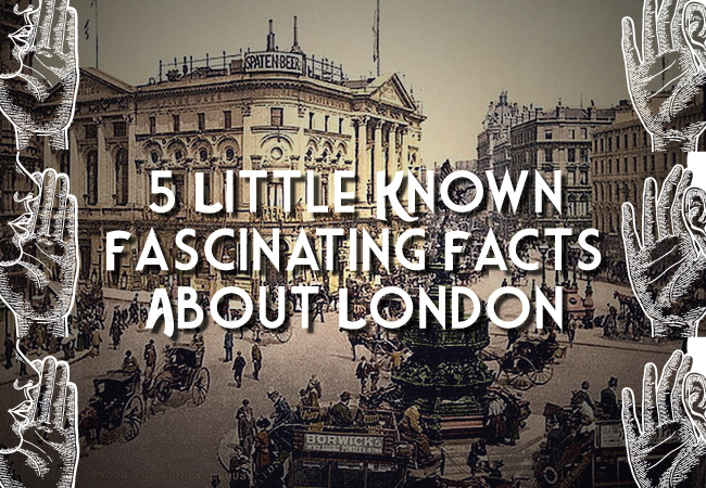 5 Little Known Fascinating Facts About London