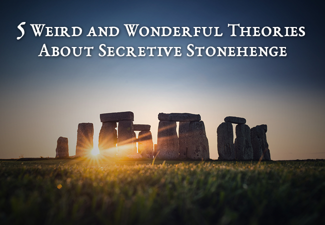 5 Weird and Wonderful Theories About Secretive Stonehenge
