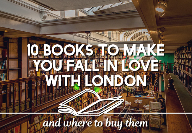 Books To Make You Fall In Love With London – And Where To Buy Them